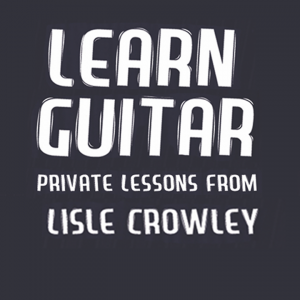 Crowley Guitar - private guitar lessons with Lisle Crowley